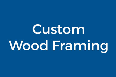 Custom Wood Framing