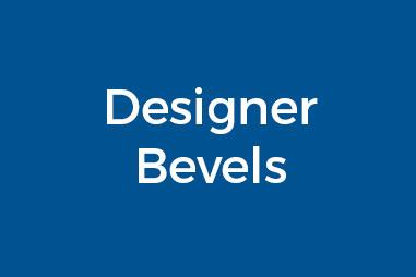 Designer Bevels