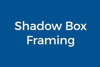 Shadow Box Framing